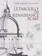 Letarouilly on Renaissance Rome : Tbd - John Barrington Bayley