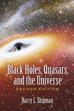 Black Holes, Quasars, and the Universe : Second Edition - Harry L. Shipman