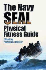 The Navy SEAL Physical Fitness Guide : Creative Approaches and Mouthwatering Meals to Tea...