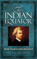 The Indian Equator : Mark Twain's India Revisited - Ian Strathcarron