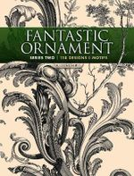 Fantastic Ornament, Series Two : 118 Designs and Motifs - Arnold Hauser
