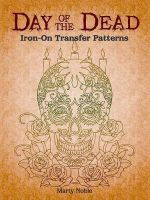 Day of the Dead Iron-On Transfer Patterns : 25 Clever Projects for Colorful Living - Marty Noble