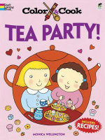Color & Cook Tea Party! - Monica Wellington