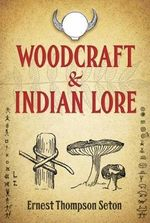 Woodcraft and Indian Lore - Ernest Thompson Seton