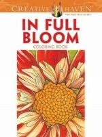 Creative Haven in Full Bloom Coloring Book : Creative Haven Coloring Books - Ruth Soffer