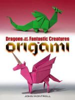 Dragons and Other Fantastic Creatures in Origami - John Montroll