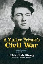 A Yankee Private's Civil War : A History and Roster - Robert Strong