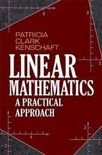 Linear Mathematics : A Practical Approach - Patricia Kenschaft