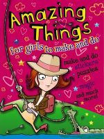 Amazing Things for Girls to Make and Do - John Kelly