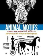 Animal Motifs from Around the World : 140 Designs for Artists & Craftspeople - Doris Rosenthal