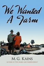 We Wanted a Farm : Dover Books on Herbs, Farming and Gardening - M. G. Kains