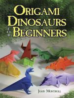 Origami Dinosaurs for Beginners : Dover Origami Papercraft - John Montroll