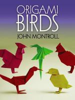 Origami Birds : Papercraft Models of the World's Most Famous Build... - John Montroll