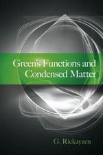 Green's Functions and Condensed Matter - G. Rickayzen