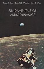 Fundamentals of Astrodynamics : Dover Books on Aeronautical Engineering - R.R. Bate