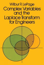 Complex Variables and the Laplace Transform for Engineers : In Historic Photographs - Wilbur R. LePage