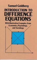 Introduction to Difference Equations : With Illustrative Examples from Economics, Psychology and Sociology - Samuel Goldberg
