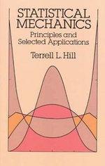 Statistical Mechanics : Principles and Selected Applications - Terrell L. Hill