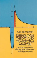 Distribution Theory and Transform Analysis : An Introduction to Generalized Functions, with Applications - A. H. Zemanian