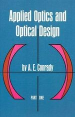 Applied Optics and Optical Design : Pt. 1 - Alexander Eugen Conrady