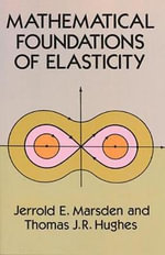 Mathematical Foundations of Elasticity - Jerrold E. Marsden
