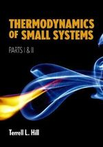 Thermodynamics of Small Systems : Parts I & II - Terrell L. Hill
