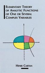The Elementary Theory of Analytic Functions of One or Several Complex Variables : Dover Books on Mathematics - Henri Cartan