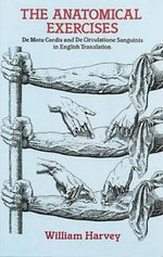 The Anatomical Exercises : De Motu Cordis and de Cirulatione Sanguinis in English Translation - William Harvey