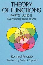 Theory of Functions : Parts I and II - Konrad Knopp