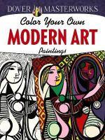 Dover Masterworks : Color Your Own Modern Art Paintings - Muncie Hendler