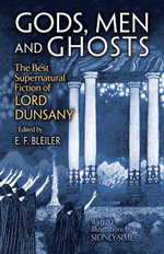 Gods, Men and Ghosts : The Best Supernatural Fiction of Lord Dunsany - Lord Dunsany