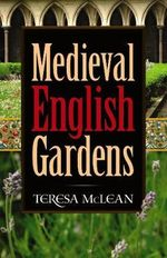 Medieval English Gardens - Teresa McLean