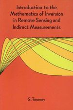 Introduction to the Mathematics of Inversion in Remote Sensing and Indirect Measurements - S. Twomey