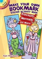 Make Your Own Bookmark Sticker Activity Book : Princesses, Mermaids and More! - Susan Shaw-Russell