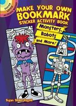 Make Your Own Bookmark Sticker Activity Book : Monsters, Robots and More! - Susan Shaw-Russell
