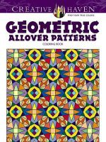 Creative Haven Geometric Allover Patterns Coloring Book : Creative Haven Coloring Books - Ian O. Angell