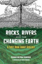 Rocks, Rivers and the Changing Earth : A First Book About Geology - Herman Schneider