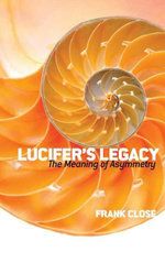Lucifer's Legacy : The Meaning of Asymmetry - Frank Close