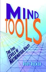 Mind Tools : The Five Levels of Mathematical Reality - Rudy Rucker