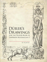 Durer's Drawings for the Prayer-Book of Emperor Maximilian I : 53 Plates - Albrecht Durer