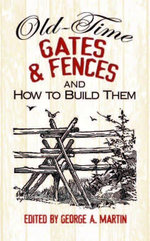 Old-Time Gates and Fences and How to Build Them - George A. Martin