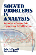 Solved Problems in Analysis : As Applied to Gamma, Beta, Legendre and Bessel Functions - Orin J. Farrell