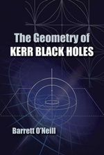 The Geometry of Kerr Black Holes - Barrett O'Neill