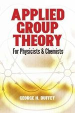 Applied Group Theory : For Physicists and Chemists - George H. Duffey