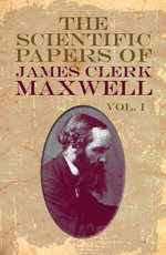 The Scientific Papers of James Clerk Maxwell, Vol. I - James Clerk Maxwell