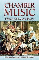 Chamber Music : Selections from Essays in Musical Analysis - Donald Francis Tovey