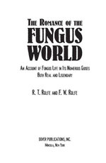 The Romance of the Fungus World : An Account of Fungus Life in Its Numerous Guises Both Real and Legendary - R. T. and F. W. Rolfe