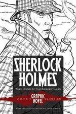Sherlock Holmes the Hound of the Baskervilles (Dover Graphic Novel Classics) - Sir Arthur Conan Doyle