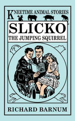 Slicko, the Jumping Squirrel - Richard Barnum