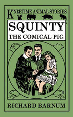 Squinty, the Comical Pig - Richard Barnum